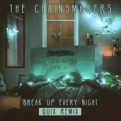 The Chainsmokers Break Up Every Night QUIX Remix