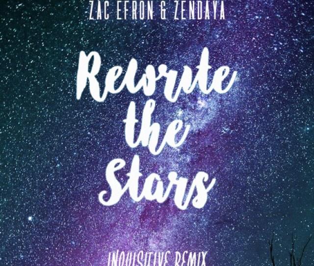 Zac Efron Zendaya Rewrite The Stars Inquisitive Remix By