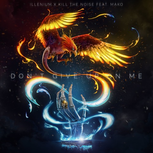 Kill The Noise & Illenium - Don't Give Up On Me