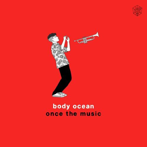 Body Ocean - Once The Music by bodyocean