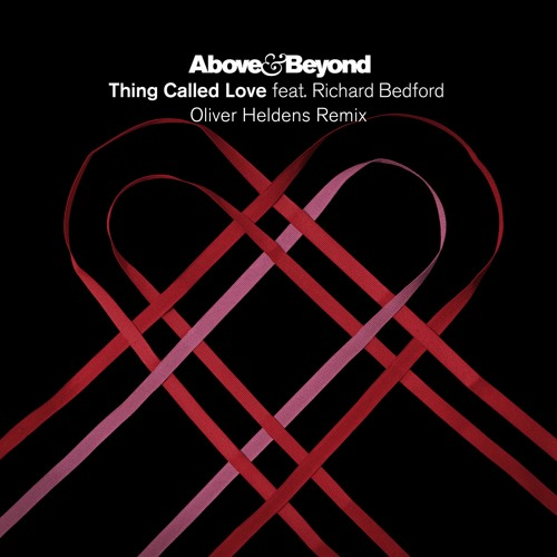 Above & Beyond feat. Richard Bedford - Thing Called Love (Oliver Heldens  Remix) by Above & Beyond