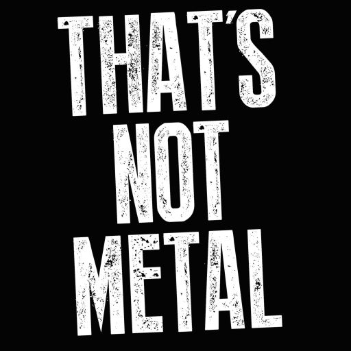 That's Not Metal