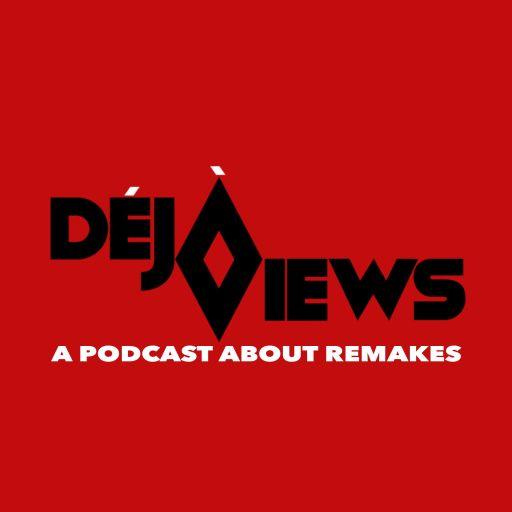 Déjà Views: A Podcast About Remakes