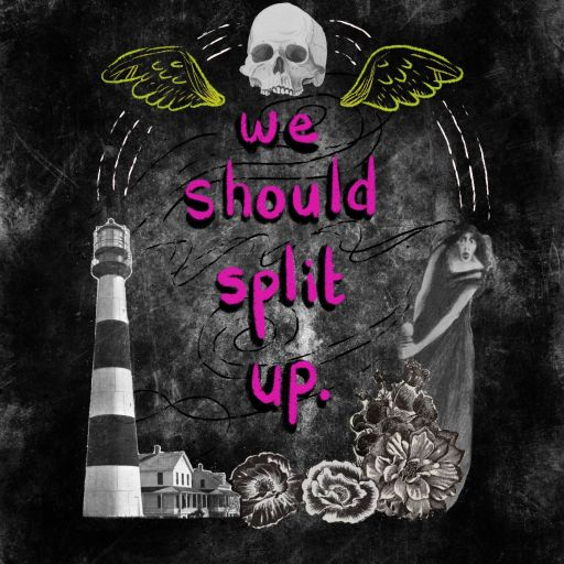 We Should Split Up: Frightful Advice for Spooky People