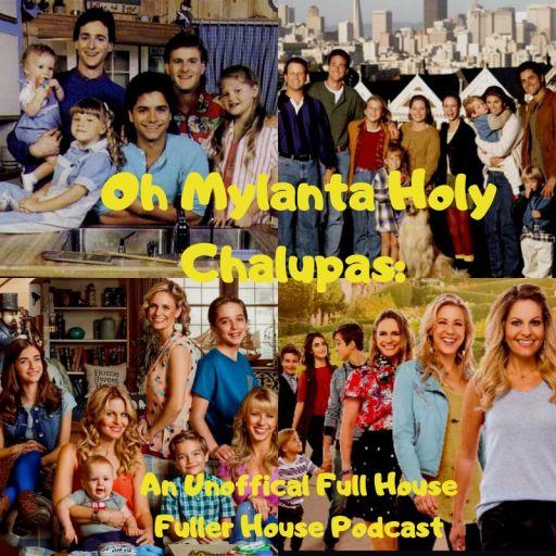 Oh Mylanta/HolyChalupas: A Full House Fuller House Podcast
