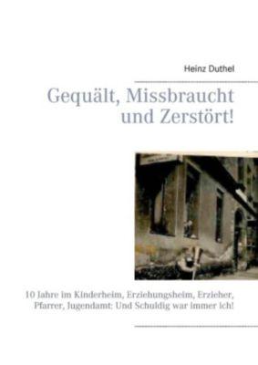 Gequält, Missbraucht und Zerstört! (eBook)