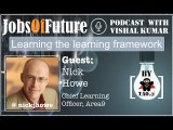 Nick Howe (@Area9Nick @Area9Learning) talks about fabric of learning organization to bring #JobsOfFuture #Podcast