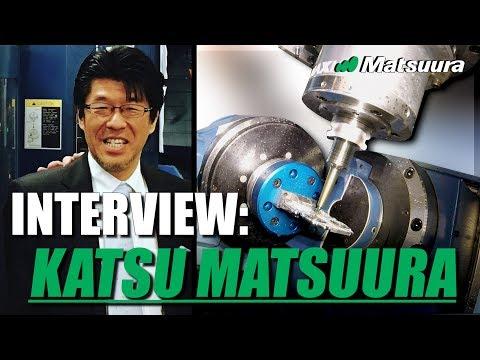 Interview with Mr. Katsu Matsuura - President of Matsuura CNC!