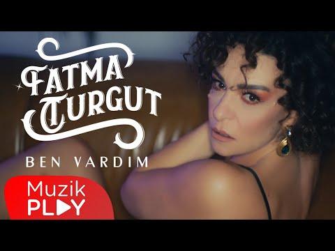 Fatma Turgut – Ben Vardım (Official Video)
