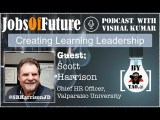 Scott Harrison (@SRHarrisonJD) on leading the learning organization #JobsOfFuture #Podcast