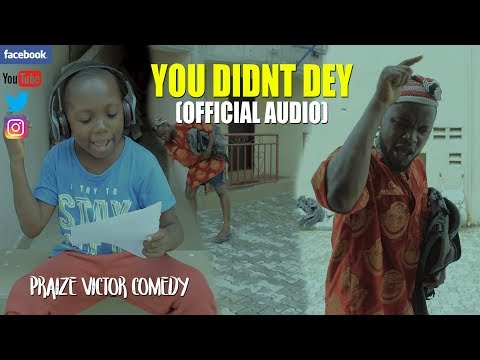 YOU DIDNT DEY (official audio) (PRAIZE VICTOR COMEDY)