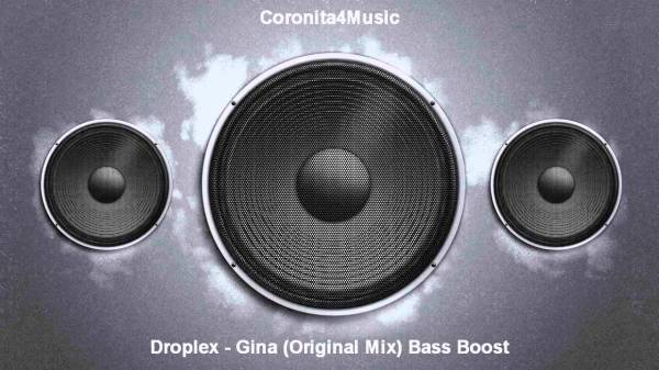 Droplex - Gina (Original Mix) Bass Boost By Coronita4Music ...