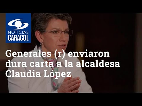 Generales (r) le enviaron dura carta a la alcaldesa Claudia López