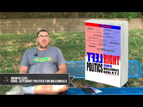 New Book: Left Right, Politics Explained for Millennials, Gens X Y Z and next generations