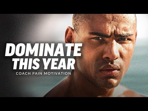 DOMINATE THIS YEAR - Best Motivational Speech Video (Ft. Coach Pain)