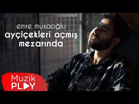 Emre Musaoğlu – Ayçiçekleri Açmış Mezarında (Official Video)