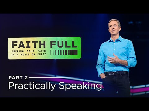 Faith Full, Part 2: Practically Speaking // Andy Stanley