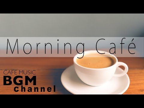 Good Morning Cafe Music - Bossa Nova & Jazz Cafe Music - Calm Music For Morning
