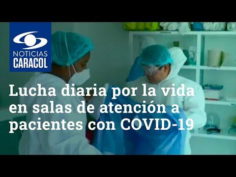 Así se lucha diariamente por la vida en las salas de atención a pacientes con coronavirus