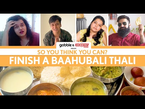 Gobble | So You Think You Can | Finish A Baahubali Thali | Thali Eating | Giant Thali Challenge