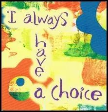 I always have a choice