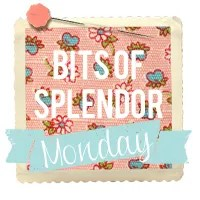 bits of splendor monday