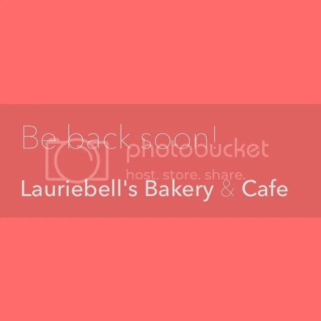Be back soon!  Lauriebell's Bakery & Cafe