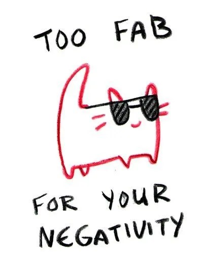 Too fab for your negativity