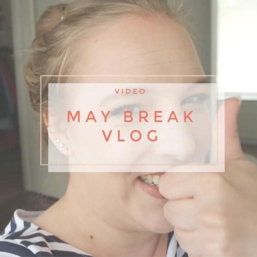 MAY BREAK vlog