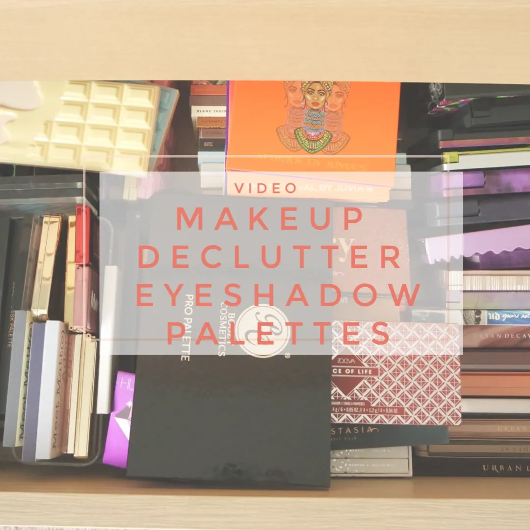 makeup declutter 2019 eyeshadow palettes