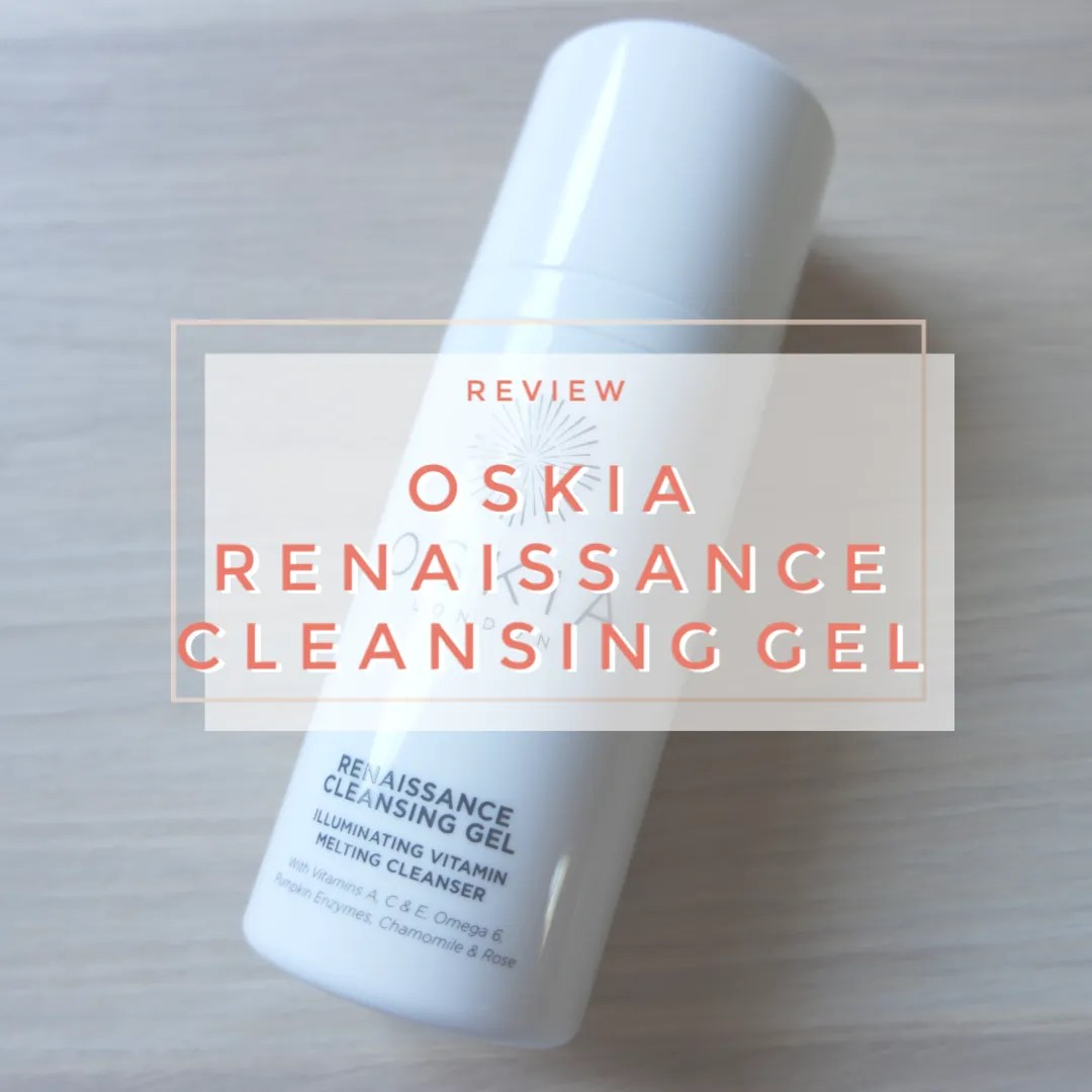 oskia renaissance cleansing gel cleanser skincare face review swatch