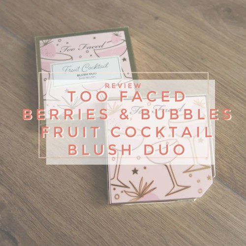 too faced fruit cocktail blush duo berries and bubbly review swatch application makeup look