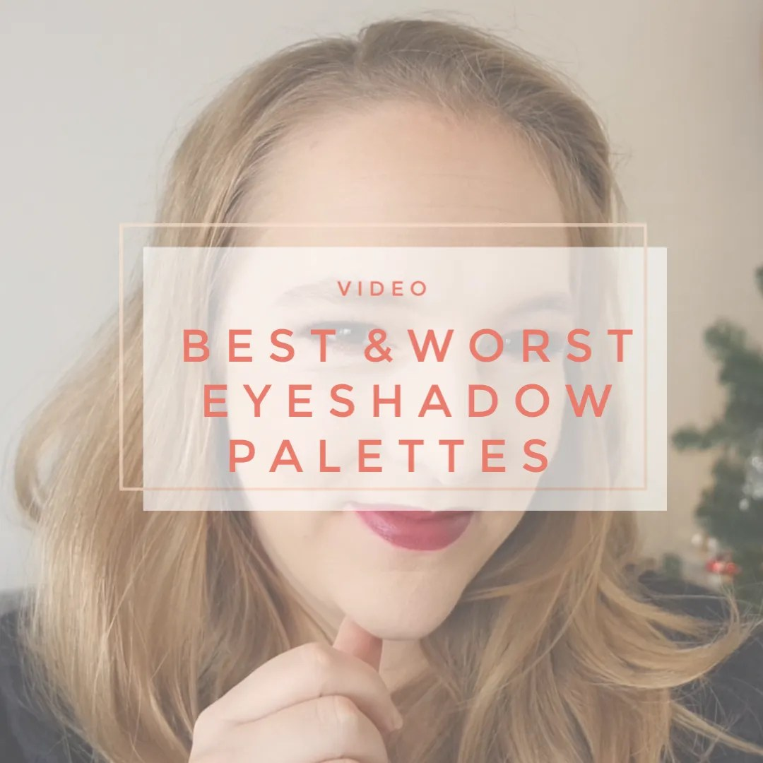 Best & Worst eyeshadow palettes 2018