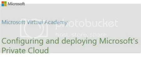 Microsoft Virtual Academy - Configuring and deploying Microsoft's Private Cloud