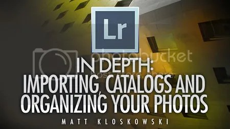 Lightroom 5 In Depth: Importing, Catalogs, and Organizing Your Photos