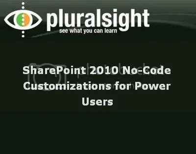 Pluralsight - SharePoint 2010 No-Code Customizations for Power Users