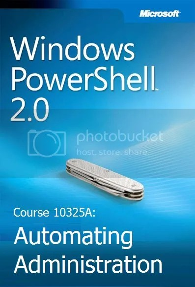 Course 10325A : Automating Administration with Windows PowerShell 2.0