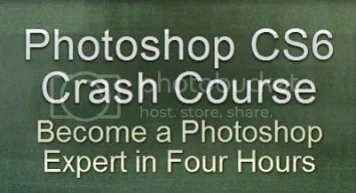 Photoshop CS6 Crash Course: Become a Photoshop Expert in 4 Hour