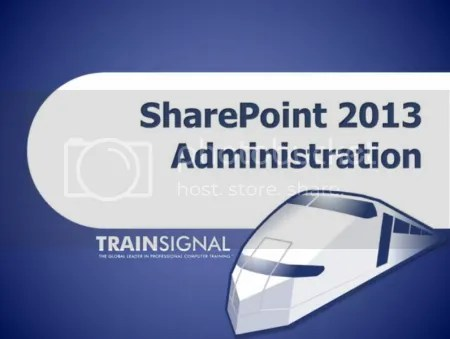 Trainsignal – SharePoint 2013 Administration