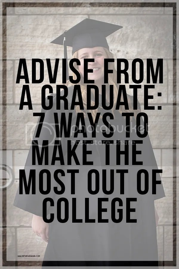 Advise from a graduate: 7 ways to make the most out of college by Rebekah Anne