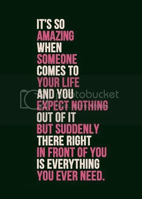 LE LOVE BLOG QUOTES ITS SO AMAZING WHEN SOMEONE COMES TO YOUR LIFE AND YOU EXPECT NOTHING OF IT BUT SUDDENLY THERE RIGHT IN FRONT OF YOU IS EVERYTHING YOU EVER NEED photo LELOVEBLOGQUOTESITSSOAMAZINGWHENSOMEONECOMESTOYOURLIFE_zps330a1f02.jpg