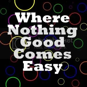 Where Nothing Good Comes Easy