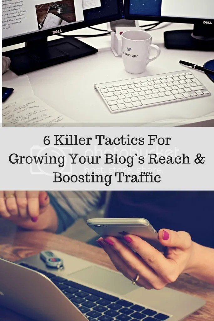 6 Killer Tactics for Growing Your Blog's Reach and Boosting Traffic