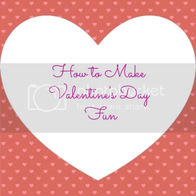 How To Make Valentine's Fun