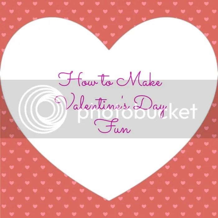 How To Make Valentine's Fun