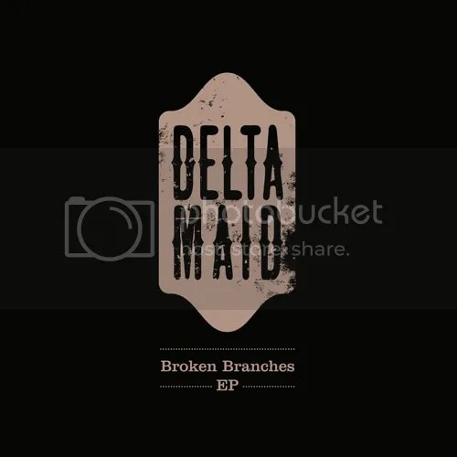 Delta Maid - Broken Branches EP