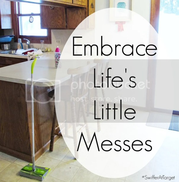 embrace Life's little messes