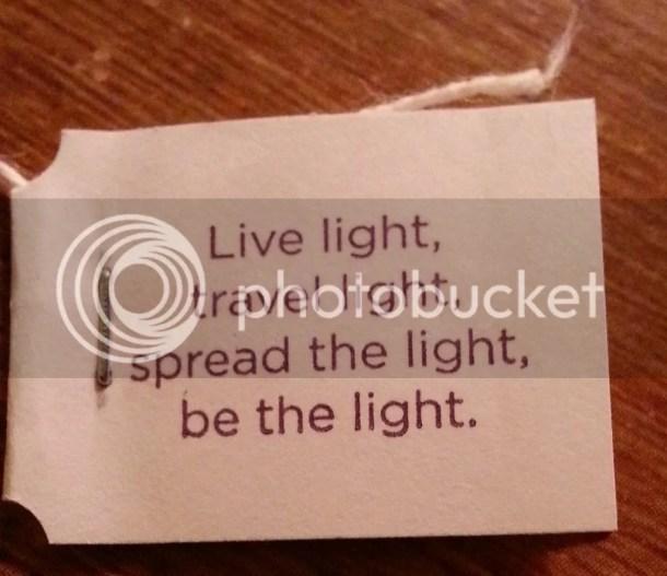 Live light, travel light, spread the light, be the light. Found on the blog of author J Lenni Dorner