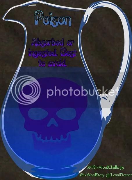 Poison #PFSixWordChallenge #SixWordStory @JLenniDorner