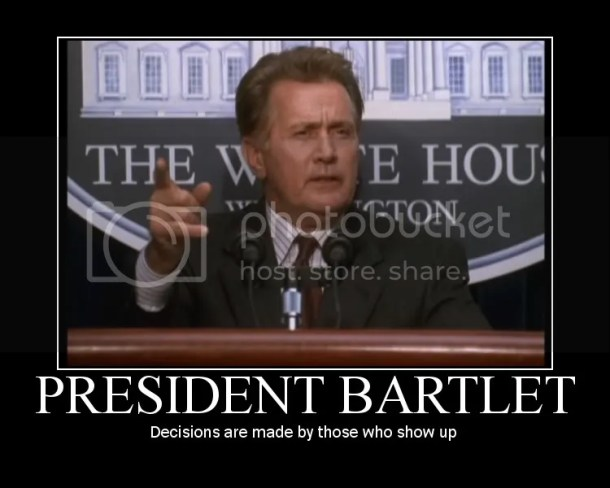 West Wing image Decisions are made by those who show up Quote
